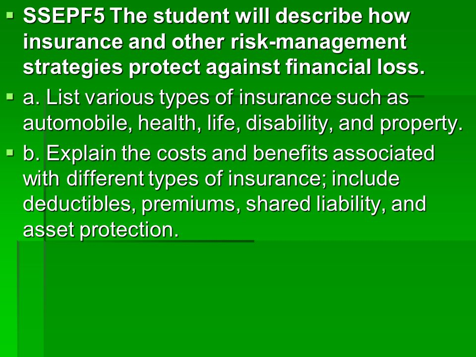 SSEPF5 The student will describe how insurance and other risk-management strategies protect against financial loss. SSEPF5 The student will describe h