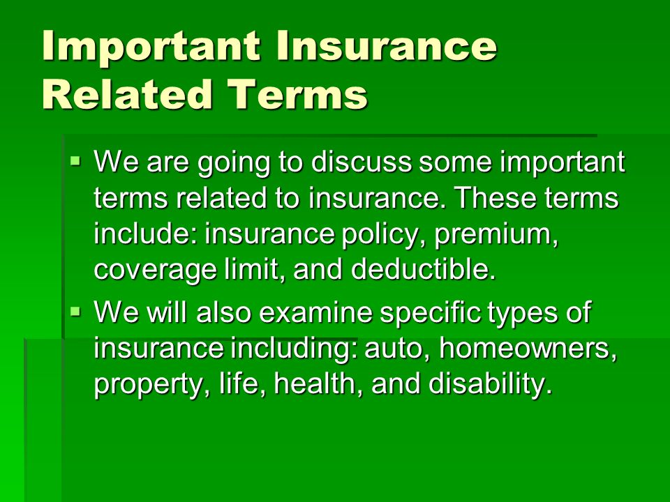 Important Insurance Related Terms We are going to discuss some important terms related to insurance. These terms include: insurance policy, premium, c