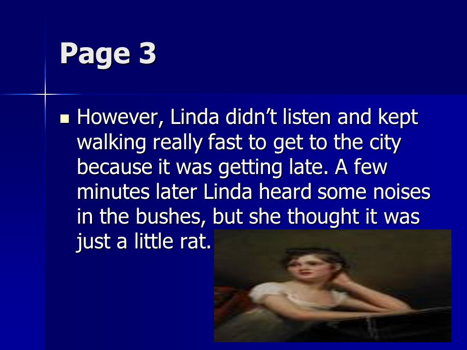 Page 3 However, Linda didnt listen and kept walking really fast to get to the city because it was getting late.