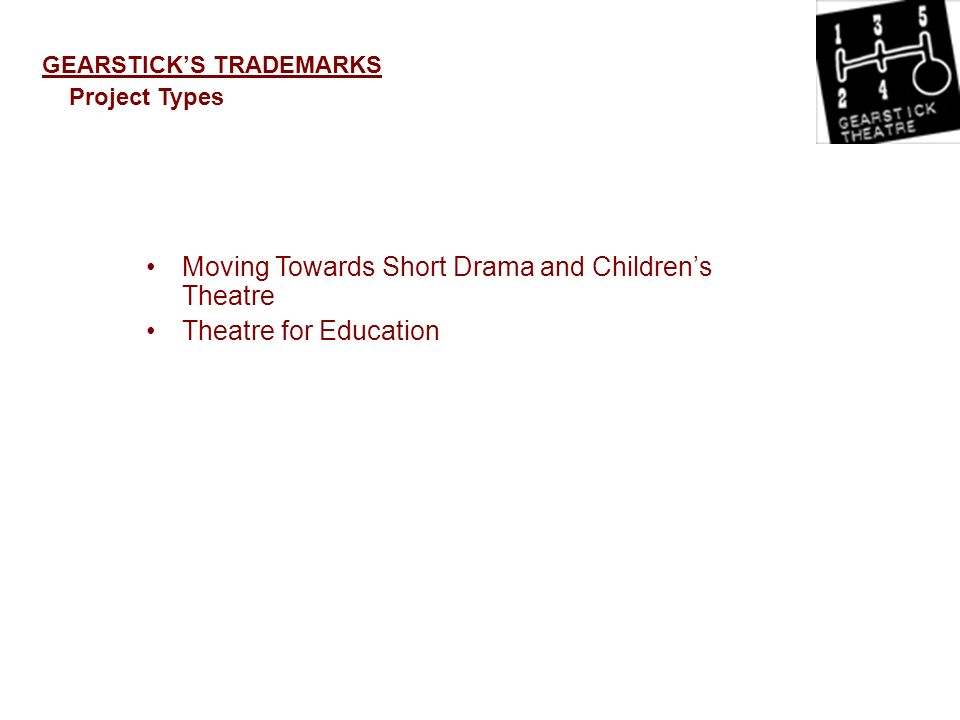 GEARSTICKS TRADEMARKS Project Types Moving Towards Short Drama and Childrens Theatre Theatre for Education