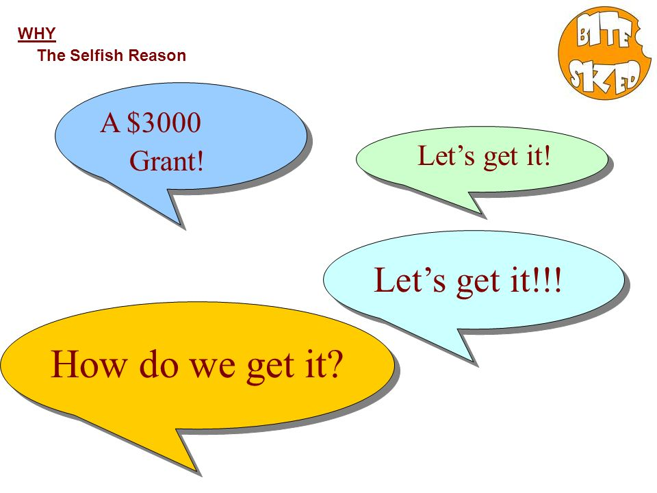 WHY The Selfish Reason A $3000 Grant! Lets get it! Lets get it!!! How do we get it