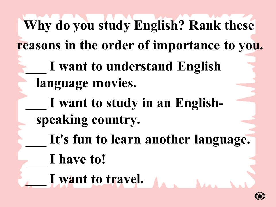 Why do you study English? Rank these reasons in the order of importance to you. ___ I want to understand English language movies. ___ I want to study