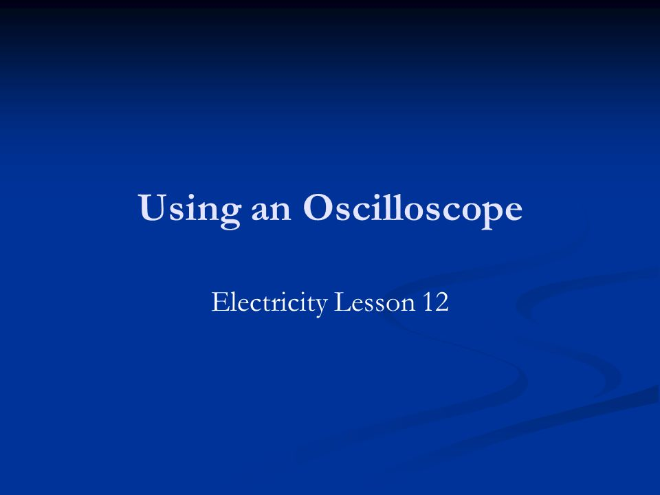 Using an Oscilloscope Electricity Lesson 12