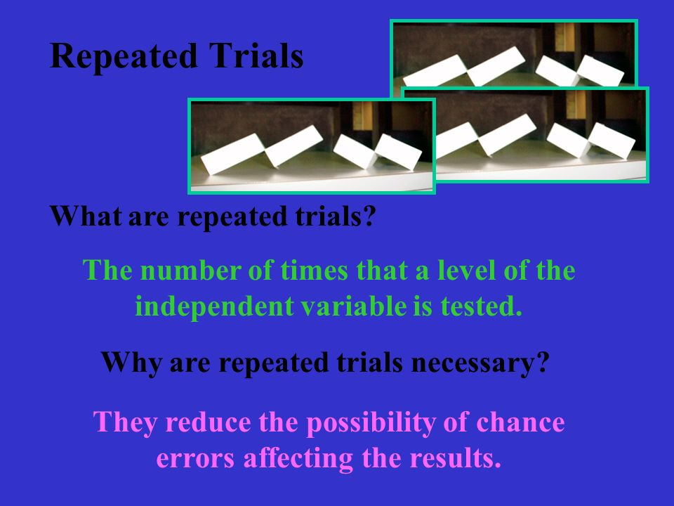 Repeated Trials What are repeated trials.