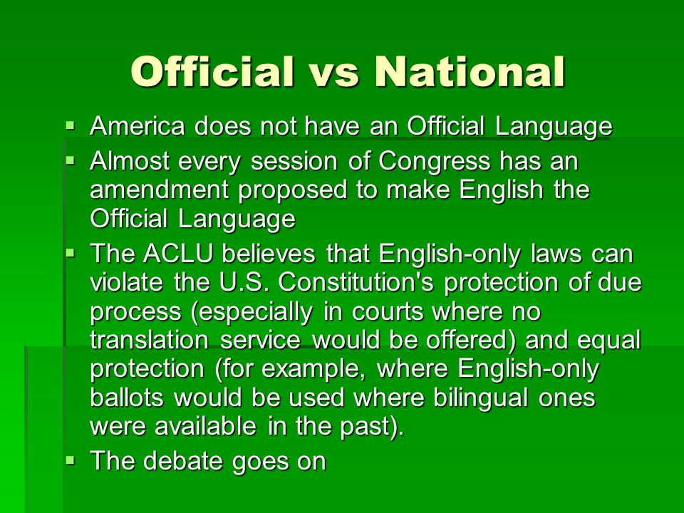 Official vs National America does not have an Official Language America does not have an Official Language Almost every session of Congress has an ame