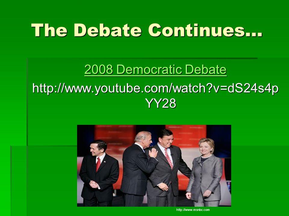 The Debate Continues… 2008 Democratic Debate 2008 Democratic Debate http://www.youtube.com/watch?v=dS24s4p YY28 http://www.msnbc.com msnbcmedia4.msn.c
