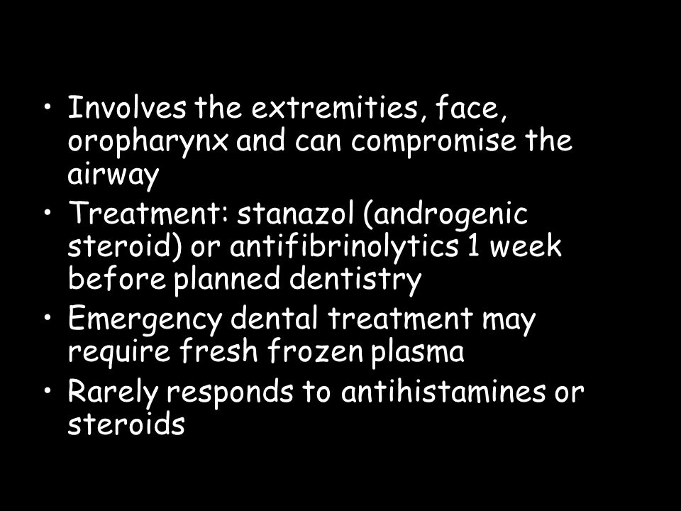 Involves the extremities, face, oropharynx and can compromise the airway Treatment: stanazol (androgenic steroid) or antifibrinolytics 1 week before p