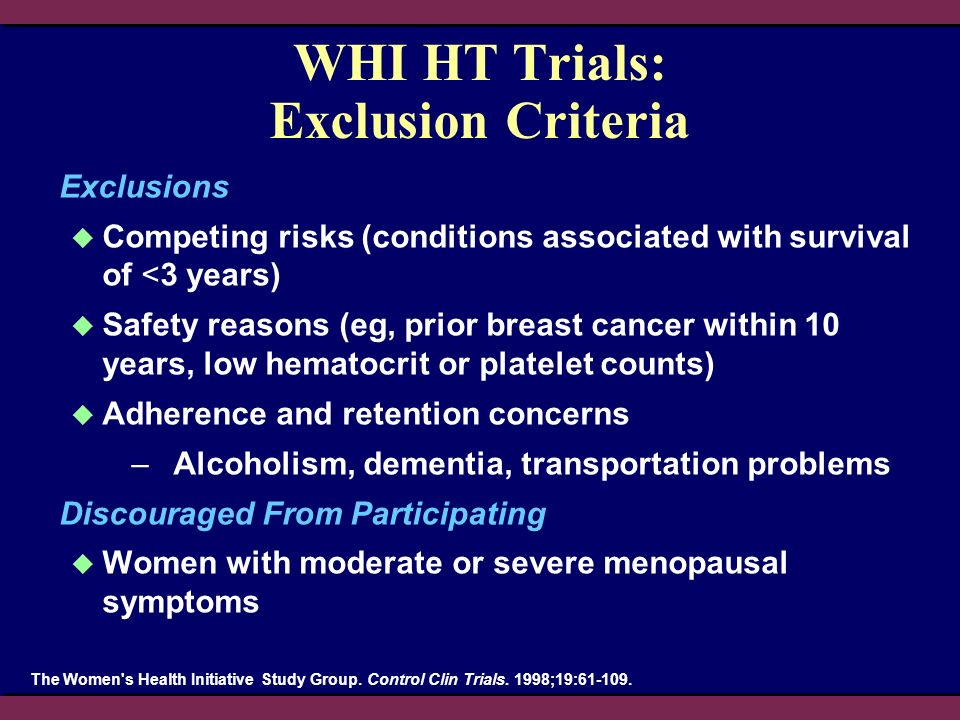 The Women's Health Initiative Study Group. Control Clin Trials. 1998;19:61-109. WHI HT Trials: Exclusion Criteria Exclusions Competing risks (conditio