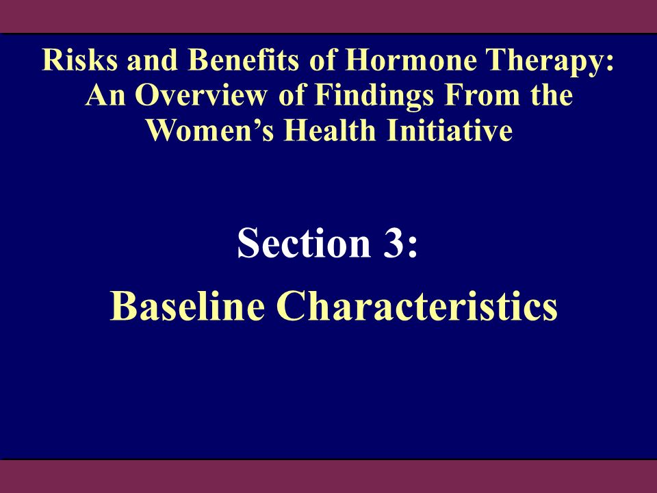 Section 3: Baseline Characteristics Risks and Benefits of Hormone Therapy: An Overview of Findings From the Womens Health Initiative