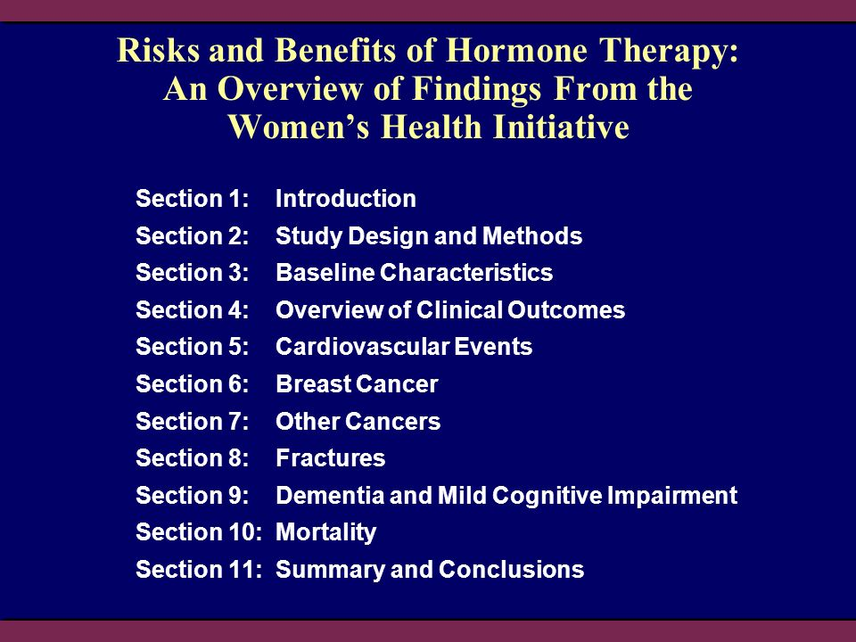 Risks and Benefits of Hormone Therapy: An Overview of Findings From the Womens Health Initiative Section 1: Introduction Section 2: Study Design and M
