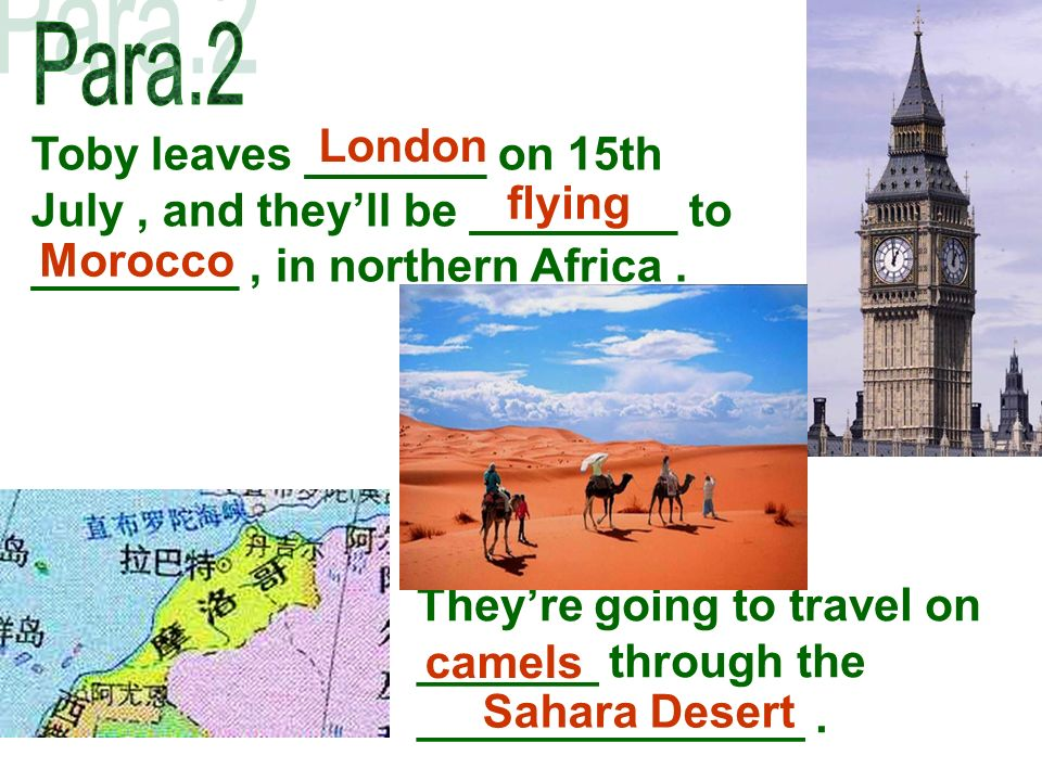 Toby leaves _______ on 15th July, and theyll be ________ to ________, in northern Africa.