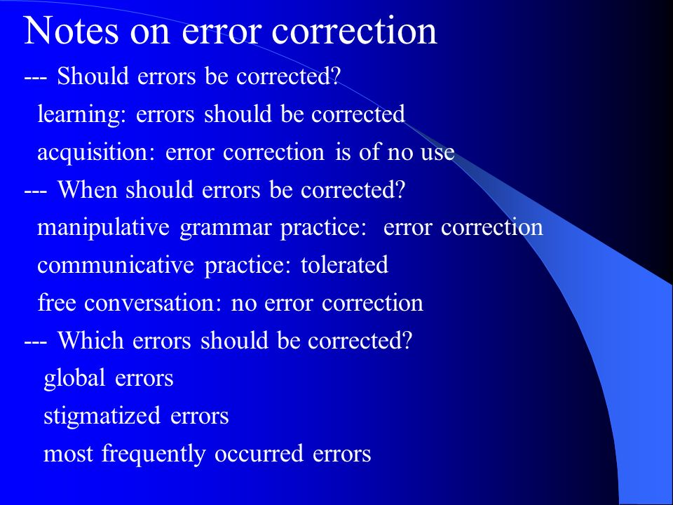 Notes on error correction --- Should errors be corrected? learning: errors should be corrected acquisition: error correction is of no use --- When sho