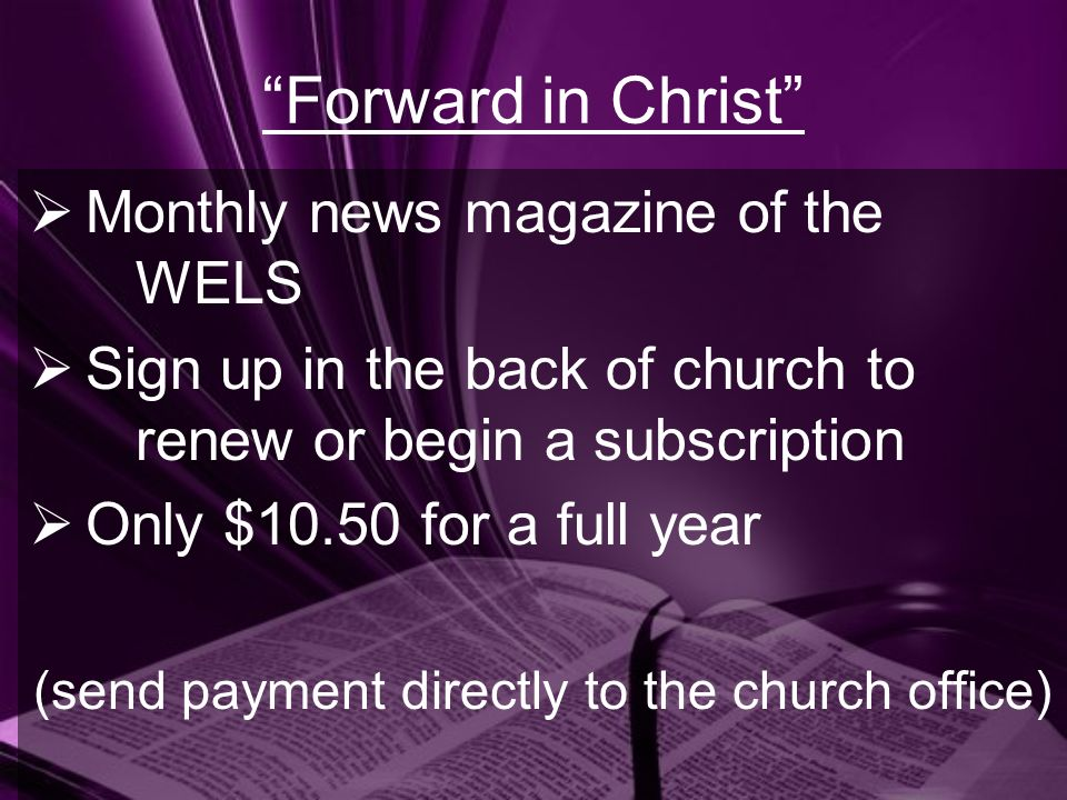 Forward in Christ Monthly news magazine of the WELS Sign up in the back of church to renew or begin a subscription Only $10.50 for a full year (send p