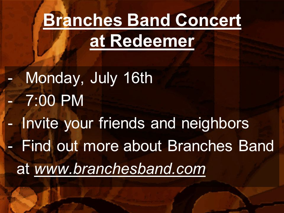 Branches Band Concert at Redeemer -Monday, July 16th -7:00 PM - Invite your friends and neighbors - Find out more about Branches Band at www.branchesb