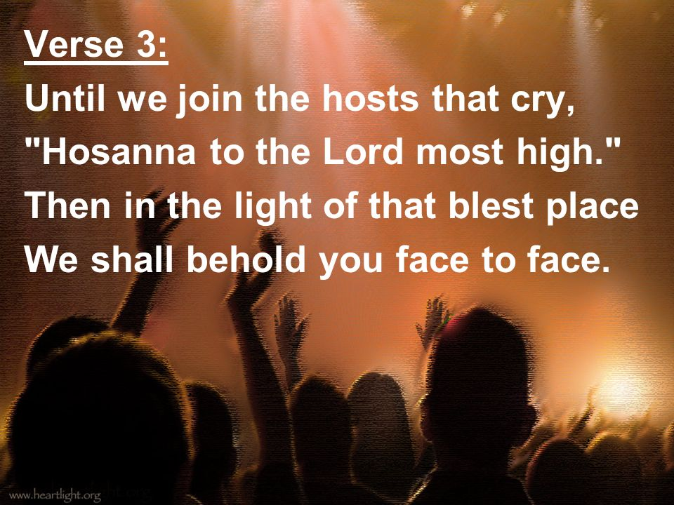 Verse 3: Until we join the hosts that cry,