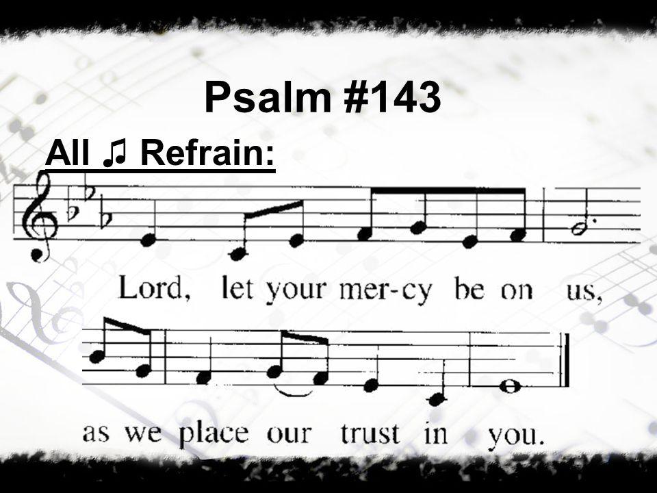 Psalm #143 All Refrain: