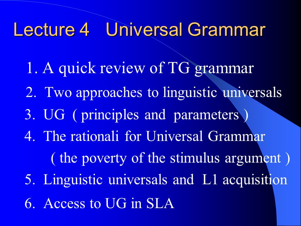 Lecture 4 Universal Grammar 1. A quick review of TG grammar 2.