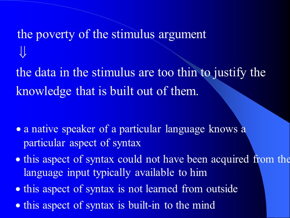 the poverty of the stimulus argument the data in the stimulus are too thin to justify the knowledge that is built out of them.