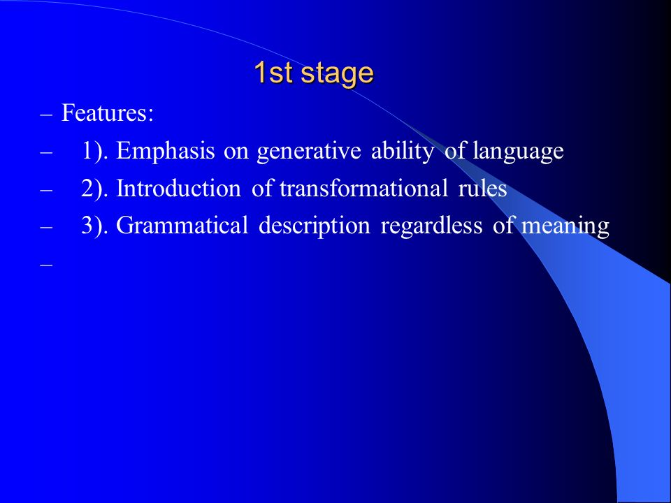 1st stage – Features: – 1). Emphasis on generative ability of language – 2).