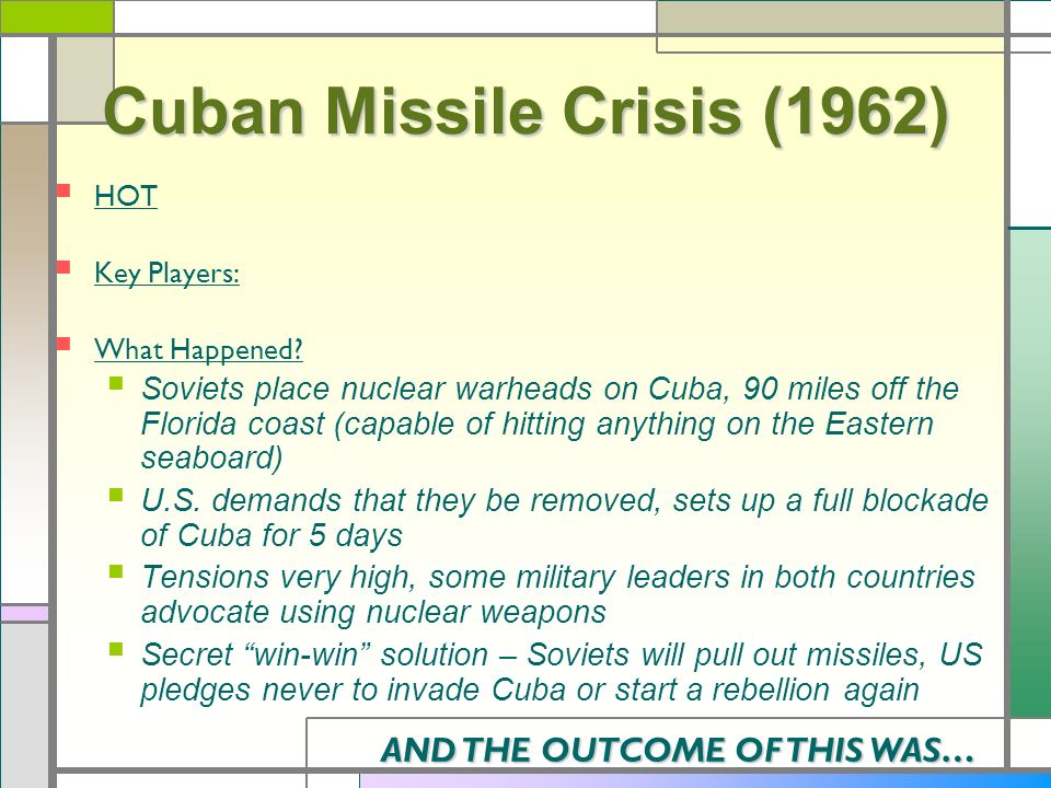 Cuban Missile Crisis (1962) HOT Key Players: What Happened? Soviets place nuclear warheads on Cuba, 90 miles off the Florida coast (capable of hitting