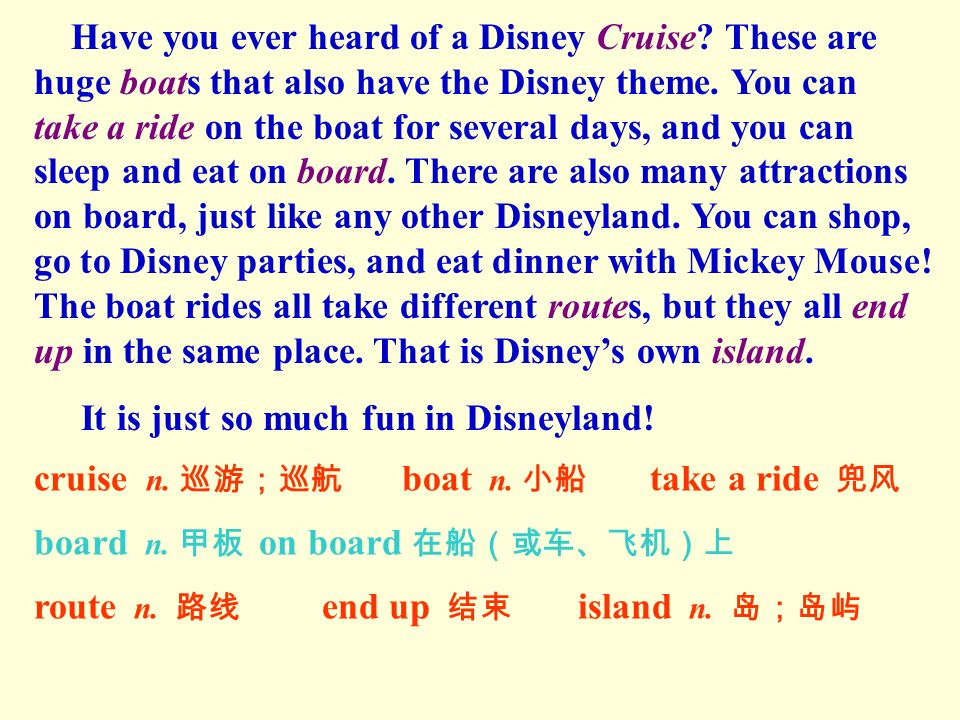 Have you ever heard of a Disney Cruise. These are huge boats that also have the Disney theme.