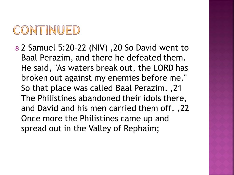 2 Samuel 5:20-22 (NIV),20 So David went to Baal Perazim, and there he defeated them.