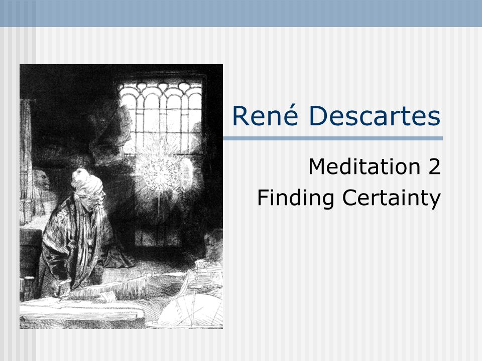 René Descartes Meditation 2 Finding Certainty