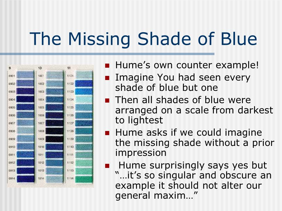 The Missing Shade of Blue Humes own counter example! Imagine You had seen every shade of blue but one Then all shades of blue were arranged on a scale