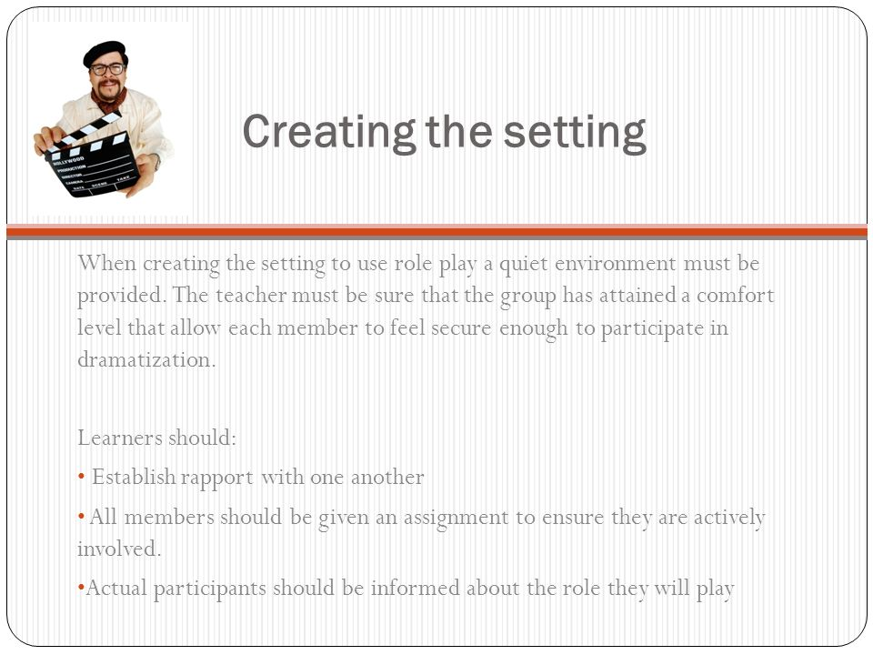 Creating the setting When creating the setting to use role play a quiet environment must be provided.