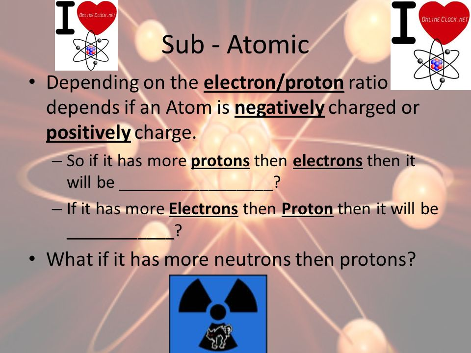 Iso….What.When neutrons are more numerous than Protons the atoms become an Isotope.