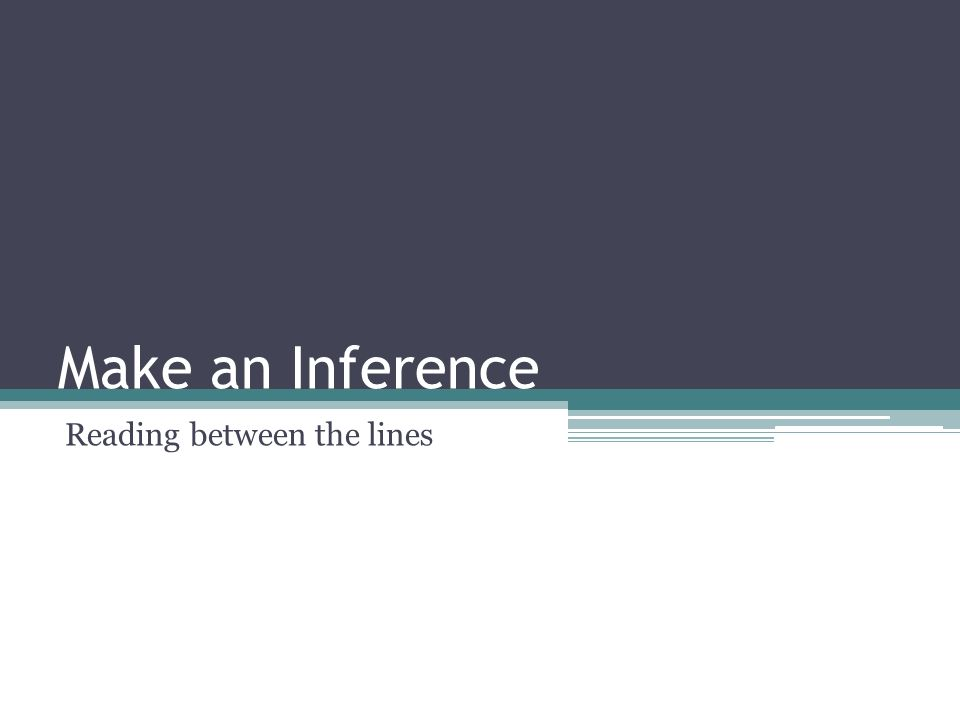 Make an Inference Reading between the lines