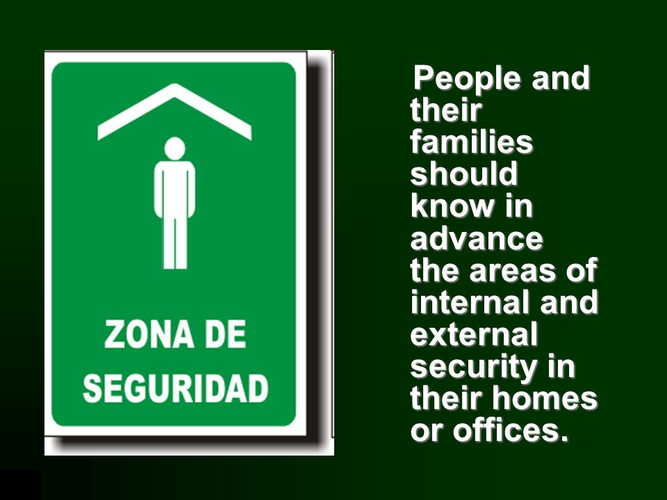 People and their families should know in advance the areas of internal and external security in their homes or offices.