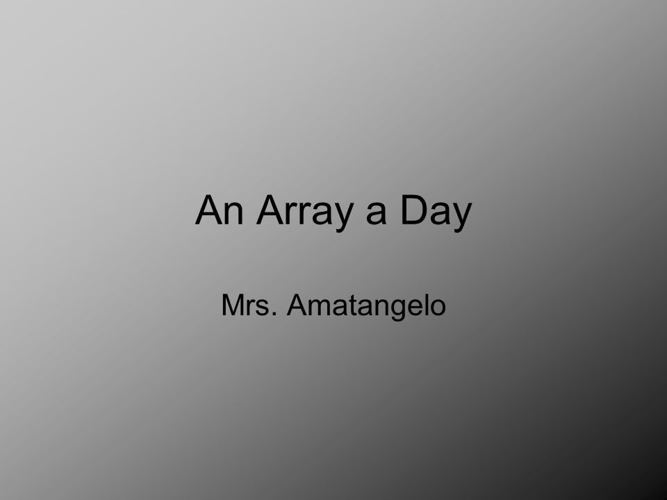 An Array a Day Mrs. Amatangelo