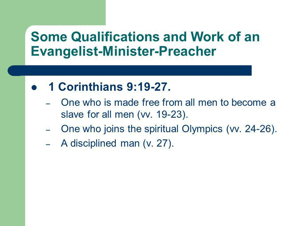 Some Qualifications and Work of an Evangelist-Minister-Preacher 1 Corinthians 9:19-27.