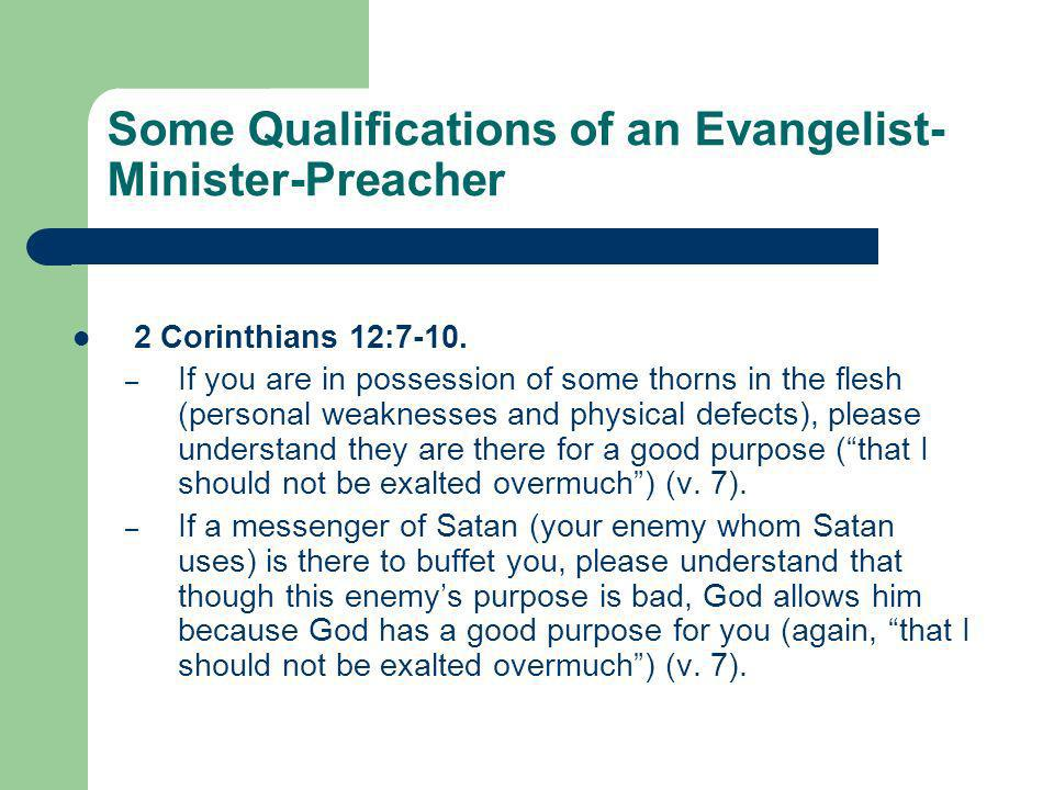 Some Qualifications of an Evangelist- Minister-Preacher 2 Corinthians 12:7-10.