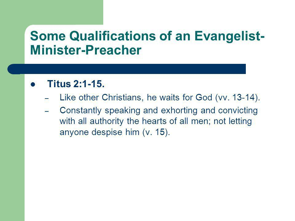 Some Qualifications of an Evangelist- Minister-Preacher Titus 2:1-15.