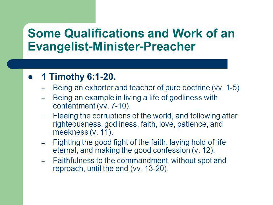 Some Qualifications and Work of an Evangelist-Minister-Preacher 1 Timothy 6:1-20.