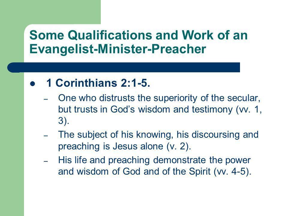 Some Qualifications and Work of an Evangelist-Minister-Preacher 1 Corinthians 2:1-5.
