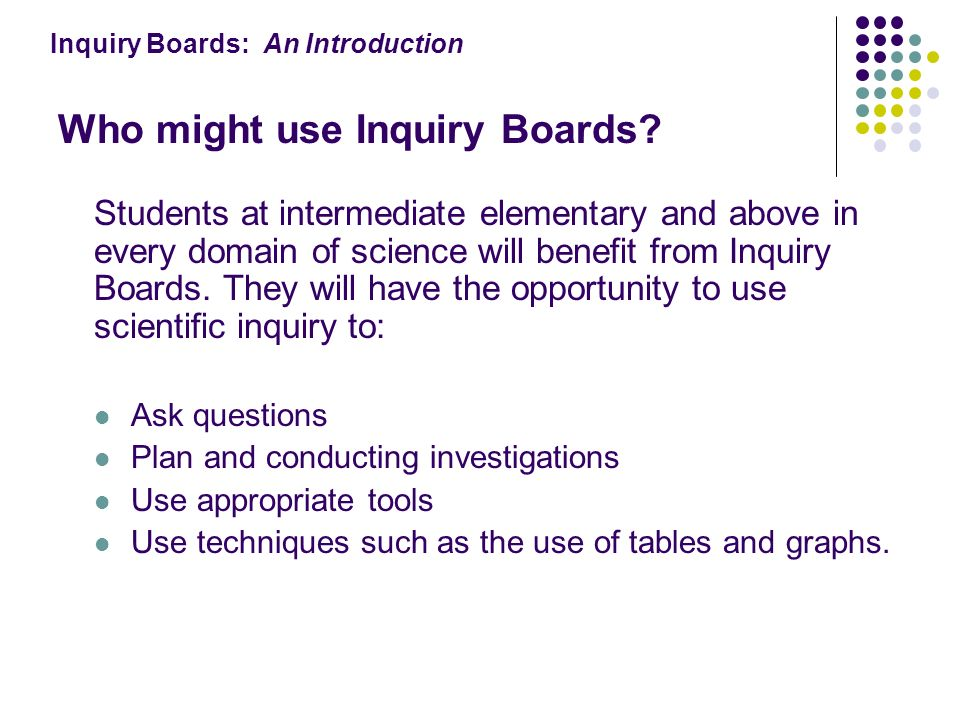 Inquiry Boards: An Introduction Who might use Inquiry Boards.