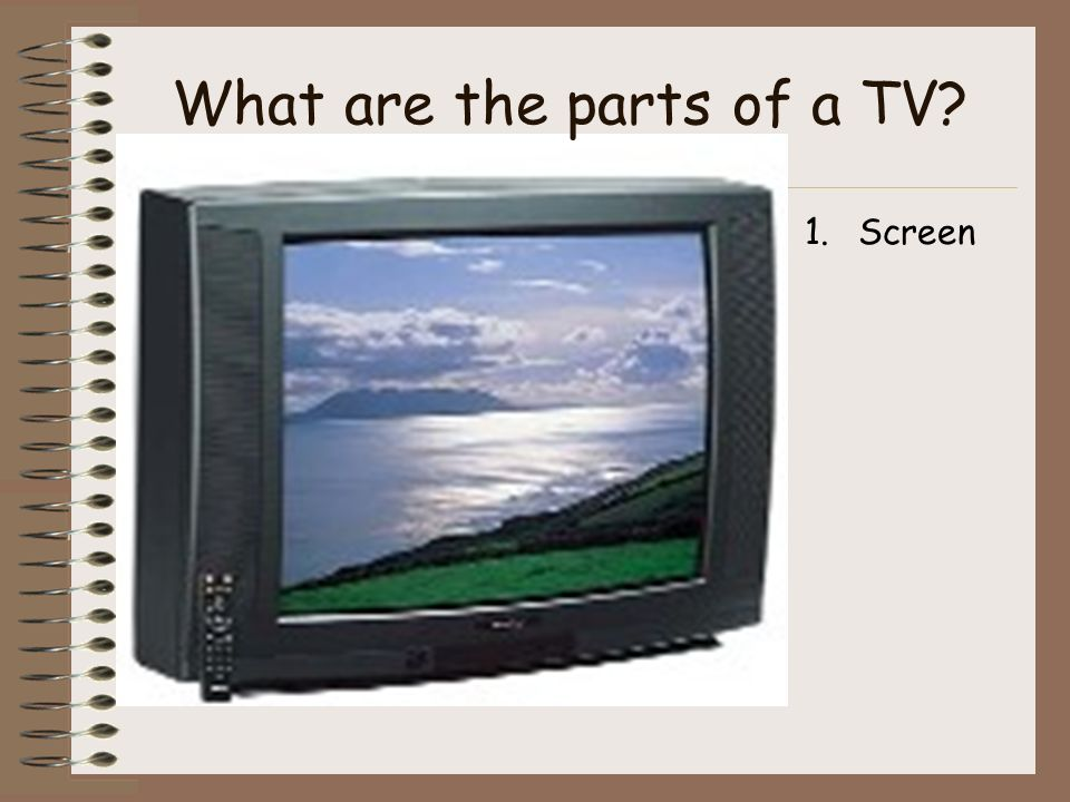 1.Screen What are the parts of a TV