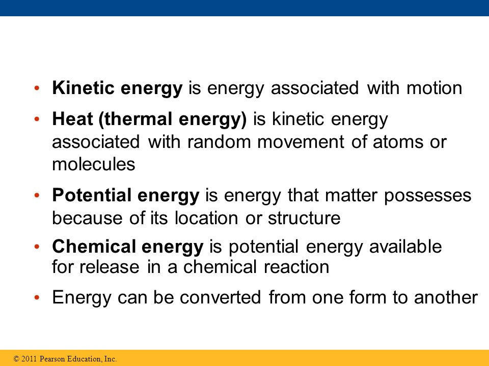 Kinetic energy is energy associated with motion Heat (thermal energy) is kinetic energy associated with random movement of atoms or molecules Potentia