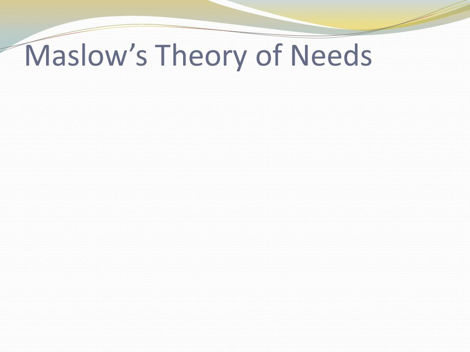 Maslows Theory of Needs