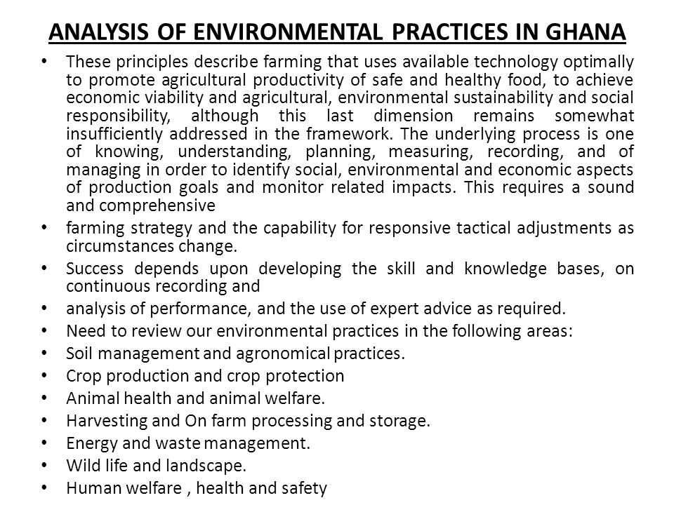 ANALYSIS OF ENVIRONMENTAL PRACTICES IN GHANA These principles describe farming that uses available technology optimally to promote agricultural produc