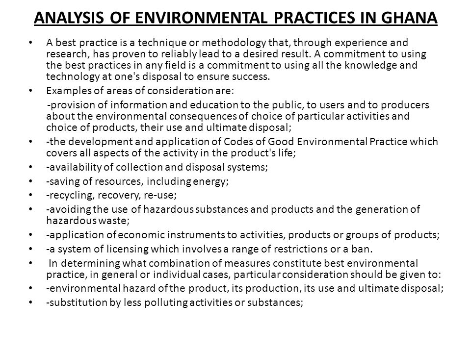 ANALYSIS OF ENVIRONMENTAL PRACTICES IN GHANA A best practice is a technique or methodology that, through experience and research, has proven to reliab