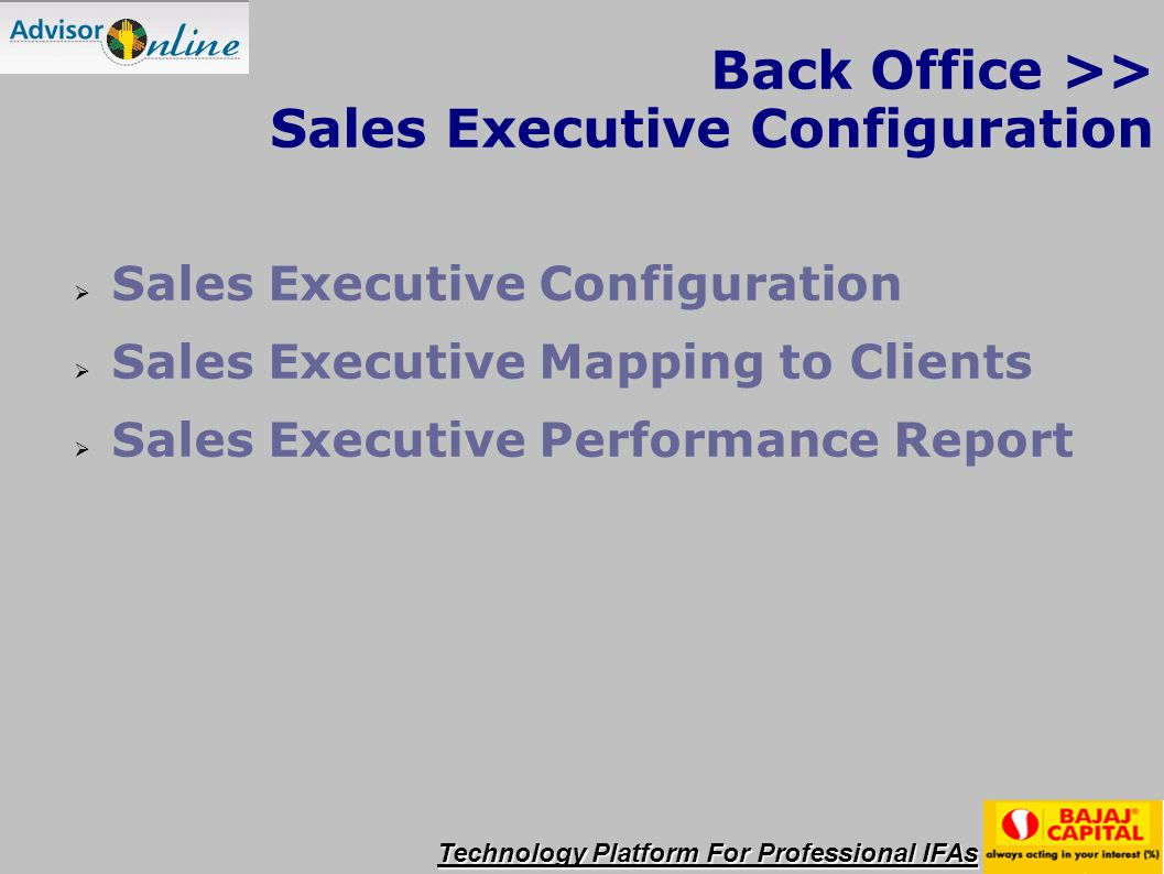 Back Office >> Sales Executive Configuration Sales Executive Configuration Sales Executive Mapping to Clients Sales Executive Performance Report