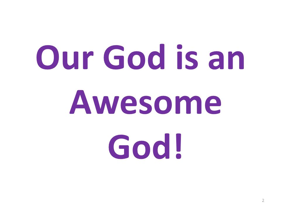 Our God is an Awesome God! 2