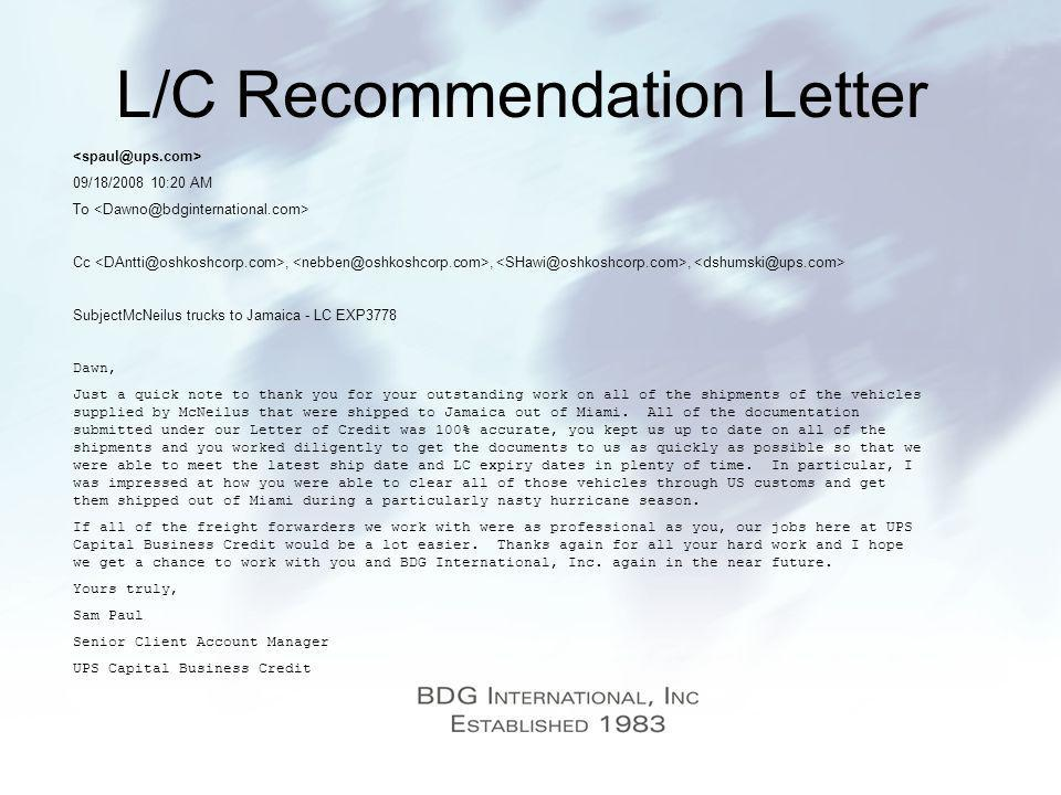 L/C Recommendation Letter 09/18/ :20 AM To Cc,,, SubjectMcNeilus trucks to Jamaica - LC EXP3778 Dawn, Just a quick note to thank you for your outstanding work on all of the shipments of the vehicles supplied by McNeilus that were shipped to Jamaica out of Miami.