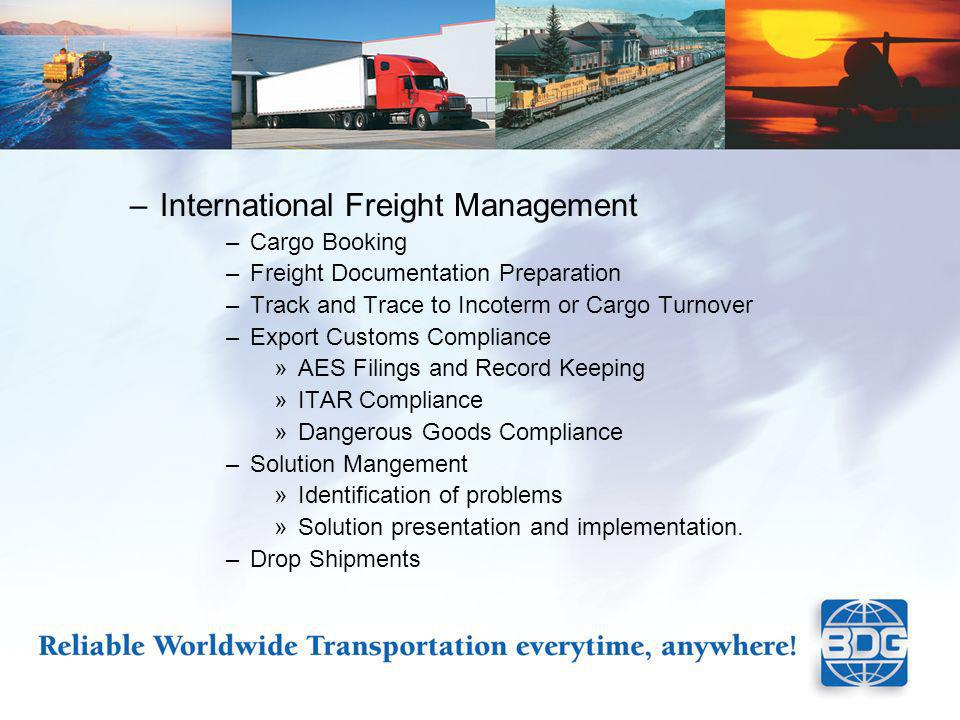 –International Freight Management –Cargo Booking –Freight Documentation Preparation –Track and Trace to Incoterm or Cargo Turnover –Export Customs Compliance »AES Filings and Record Keeping »ITAR Compliance »Dangerous Goods Compliance –Solution Mangement »Identification of problems »Solution presentation and implementation.