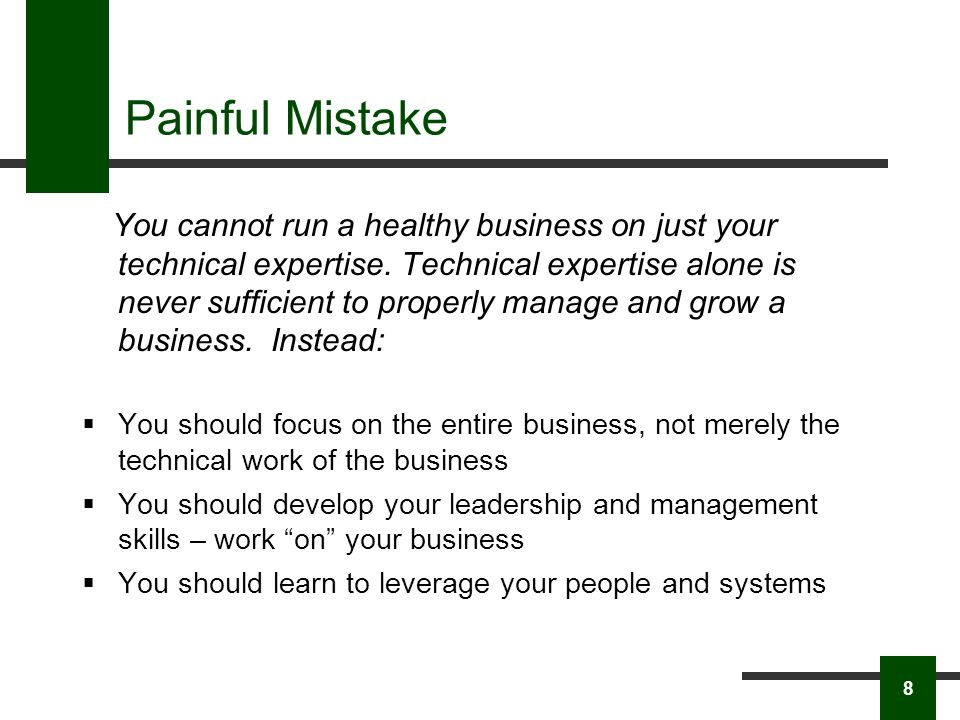 Painful Mistake You cannot run a healthy business on just your technical expertise.