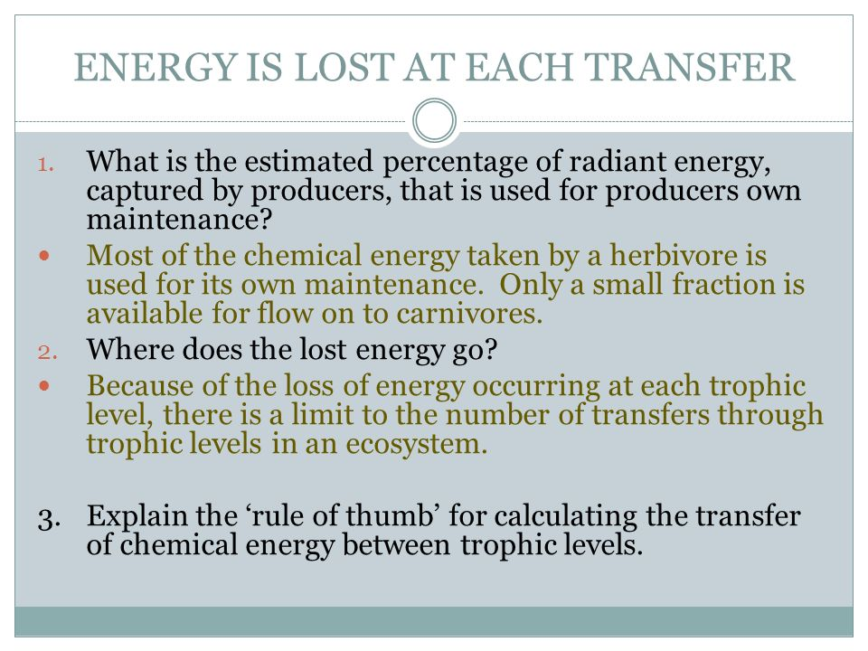 ENERGY IS LOST AT EACH TRANSFER 1.